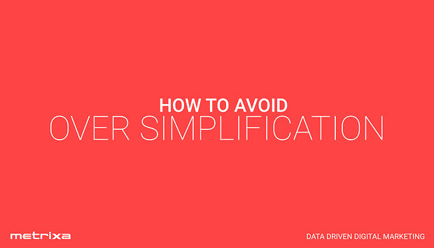 Digital marketing: How To Avoid Over Simplification