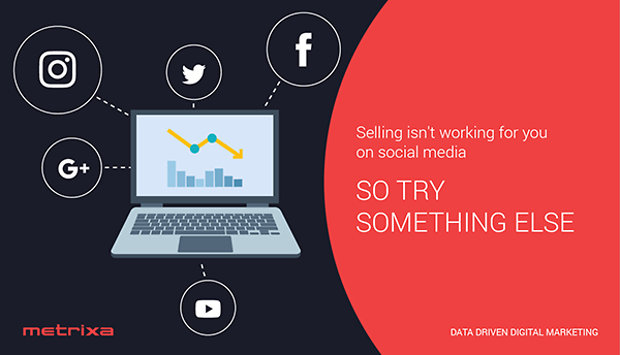 [metrixa-blog-post]Why selling isn't working for you on Social Media - and what you can try instead